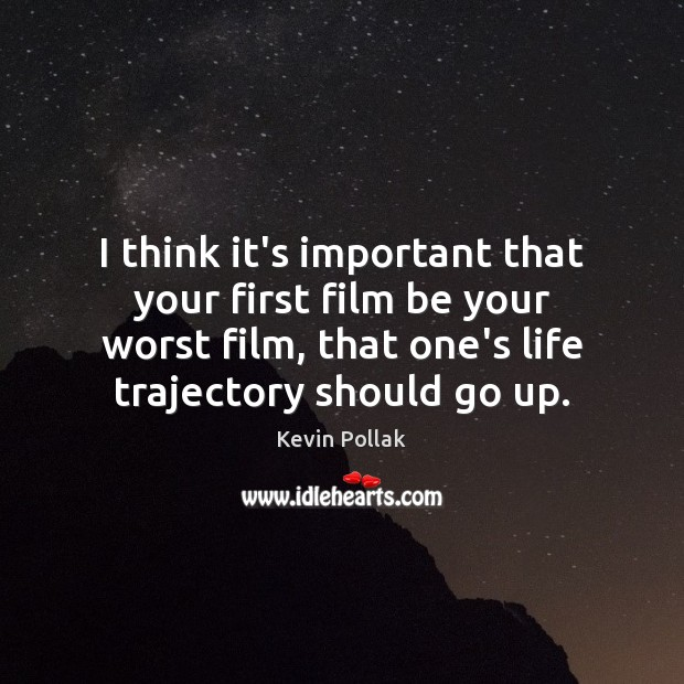 I think it's important that your first film be your worst film, Image