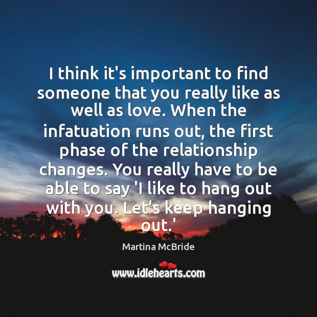 I think it's important to find someone that you really like as Martina McBride Picture Quote