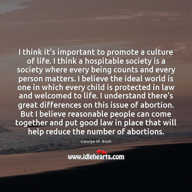 Image, I think it's important to promote a culture of life. I think