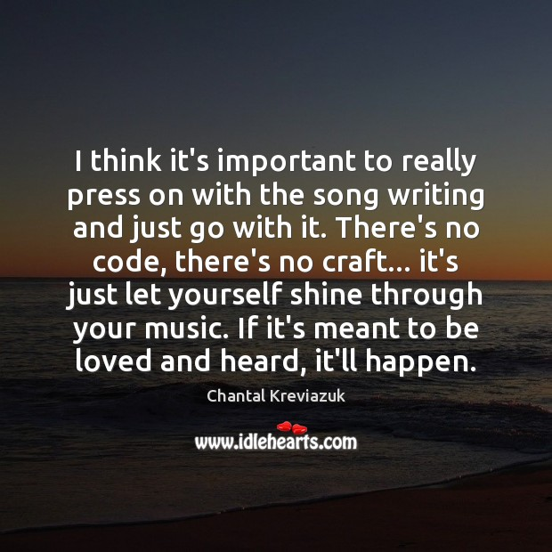I think it's important to really press on with the song writing To Be Loved Quotes Image