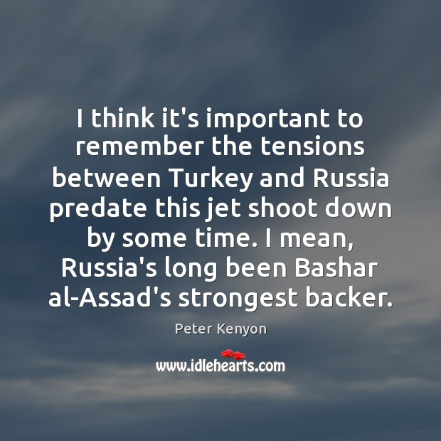 Image, I think it's important to remember the tensions between Turkey and Russia