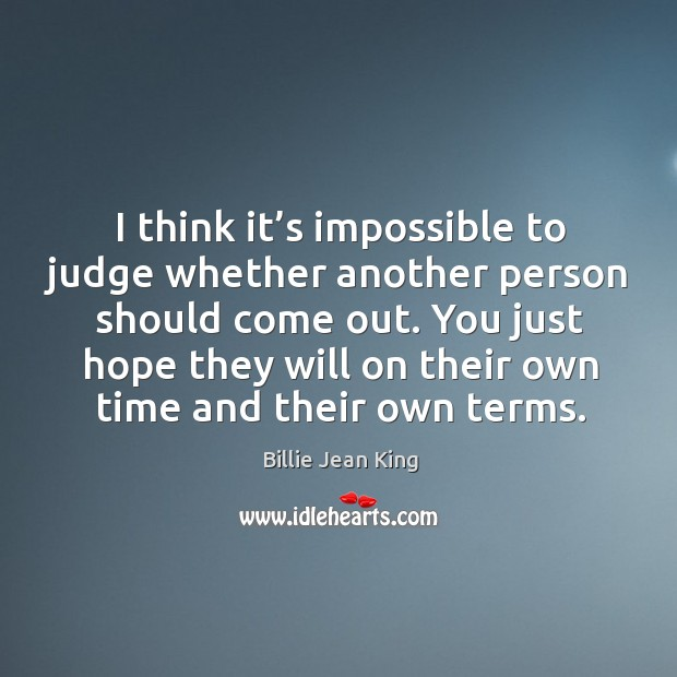 I think it's impossible to judge whether another person should come out. Image