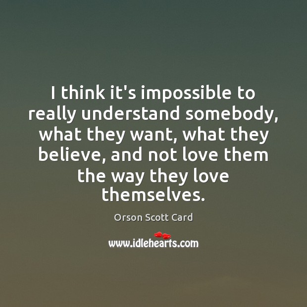 I think it's impossible to really understand somebody, what they want, what Image