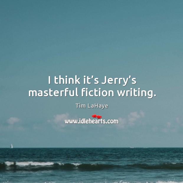 I think it's jerry's masterful fiction writing. Image
