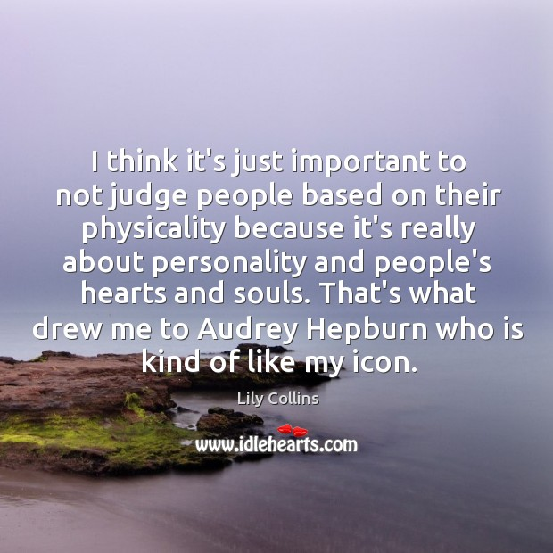 I think it's just important to not judge people based on their Image