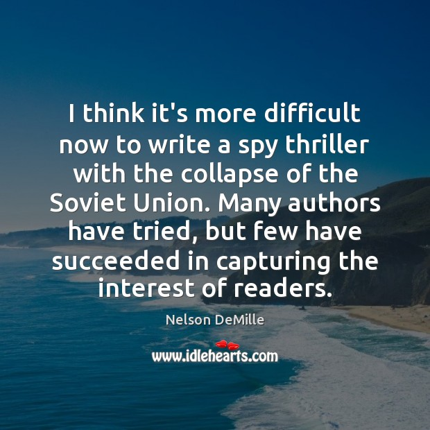 I think it's more difficult now to write a spy thriller with Image