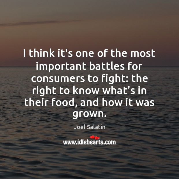 I think it's one of the most important battles for consumers to Joel Salatin Picture Quote