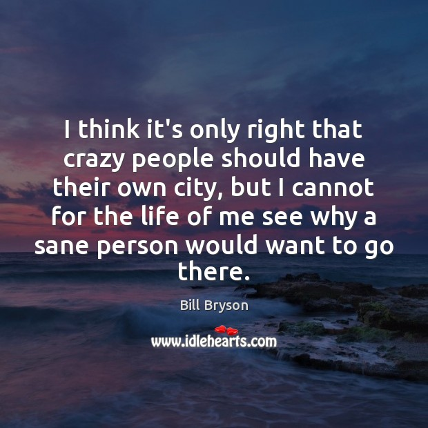 Image, I think it's only right that crazy people should have their own