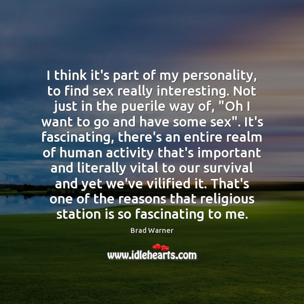 I think it's part of my personality, to find sex really interesting. Brad Warner Picture Quote