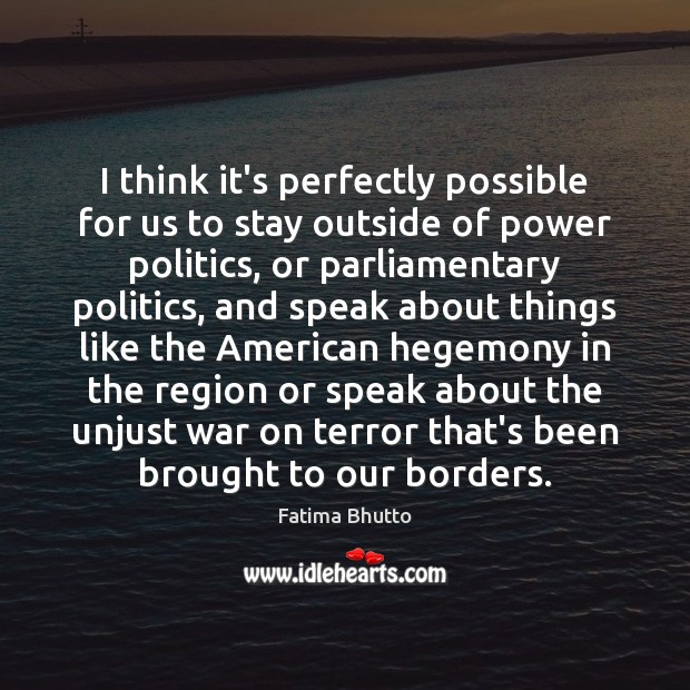 I think it's perfectly possible for us to stay outside of power Politics Quotes Image