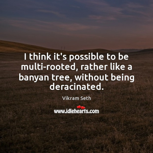 I think it's possible to be multi-rooted, rather like a banyan tree, Image