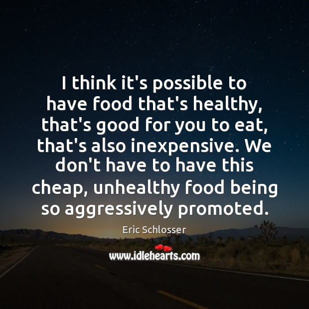 I think it's possible to have food that's healthy, that's good for Food Quotes Image