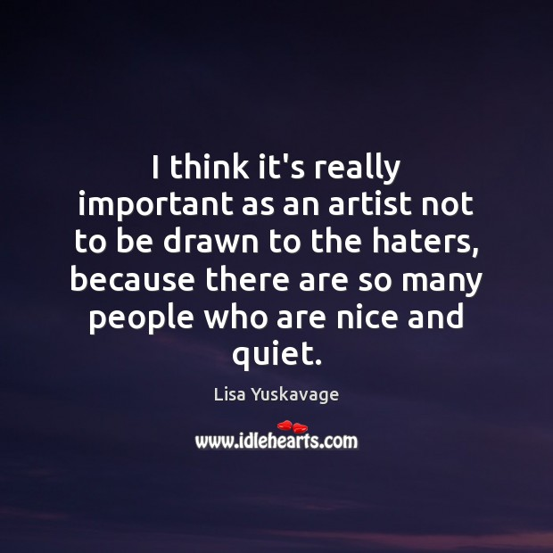I think it's really important as an artist not to be drawn Image