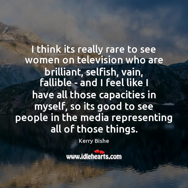 I think its really rare to see women on television who are Image