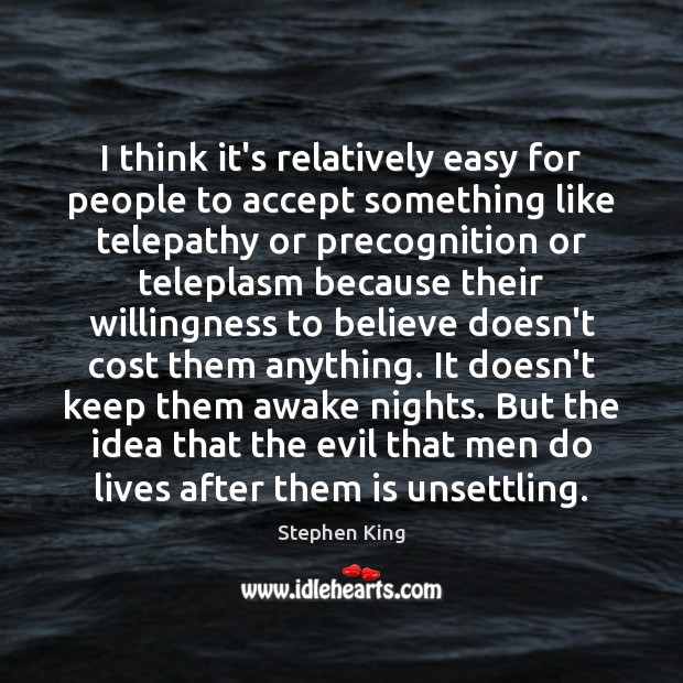 I think it's relatively easy for people to accept something like telepathy Image