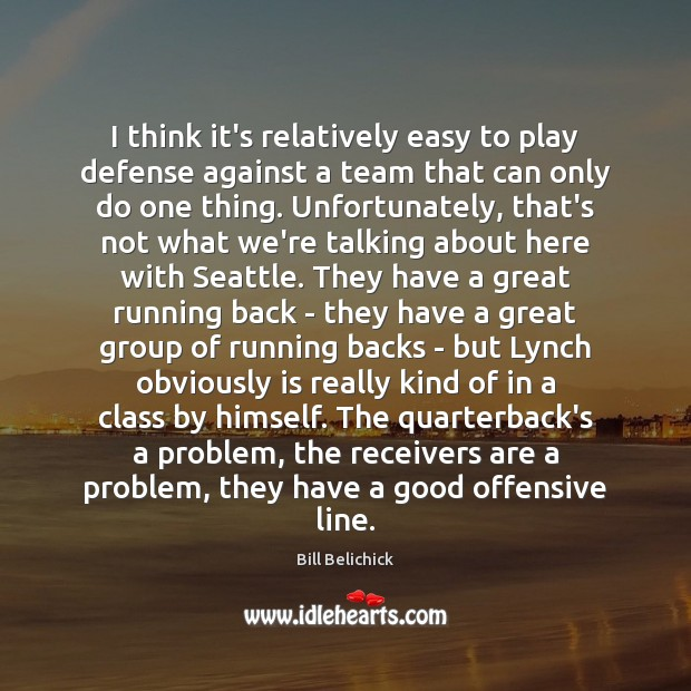 I think it's relatively easy to play defense against a team that Offensive Quotes Image
