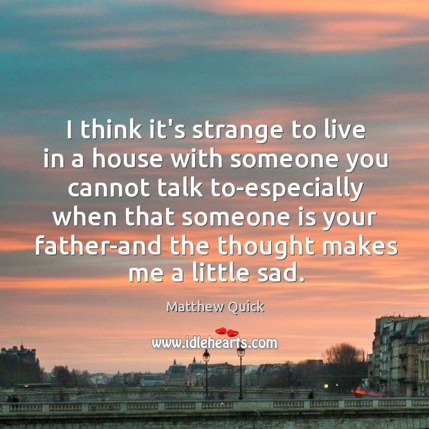 I think it's strange to live in a house with someone you Image