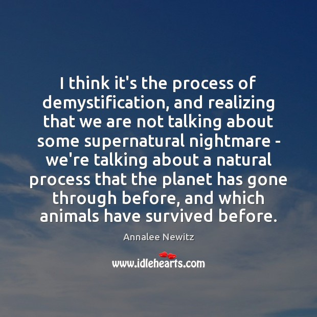 Image, I think it's the process of demystification, and realizing that we are