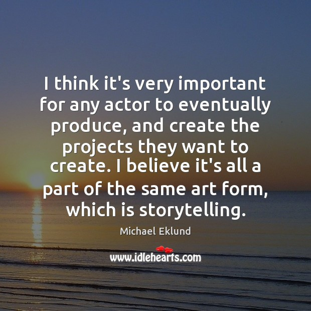 I think it's very important for any actor to eventually produce, and Image