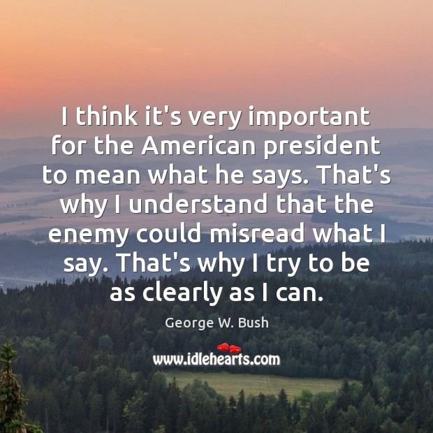 Image, I think it's very important for the American president to mean what