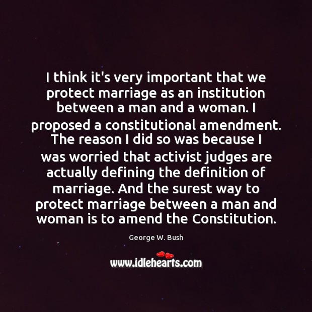 I think it's very important that we protect marriage as an institution Image
