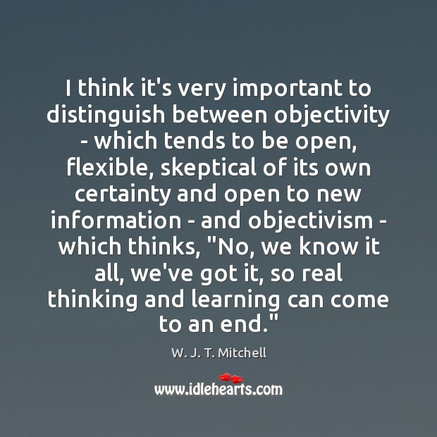 I think it's very important to distinguish between objectivity – which tends Image