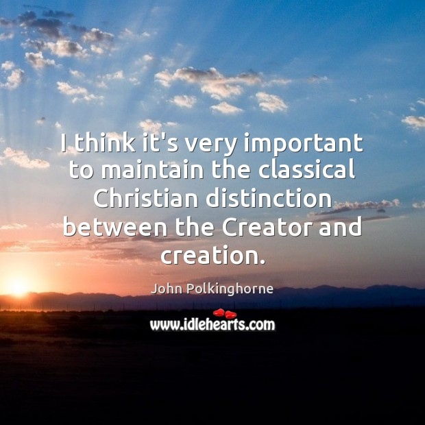 I think it's very important to maintain the classical Christian distinction between John Polkinghorne Picture Quote