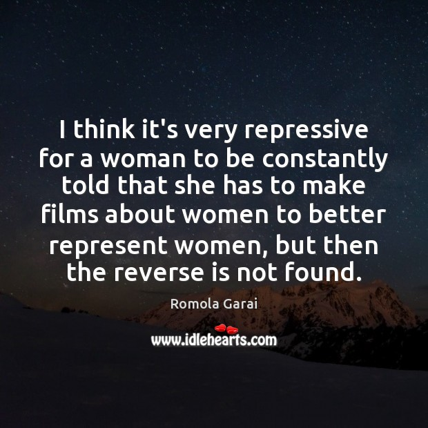 I think it's very repressive for a woman to be constantly told Romola Garai Picture Quote