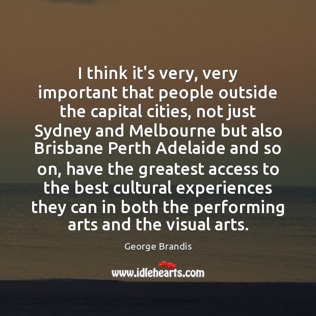 I think it's very, very important that people outside the capital cities, George Brandis Picture Quote