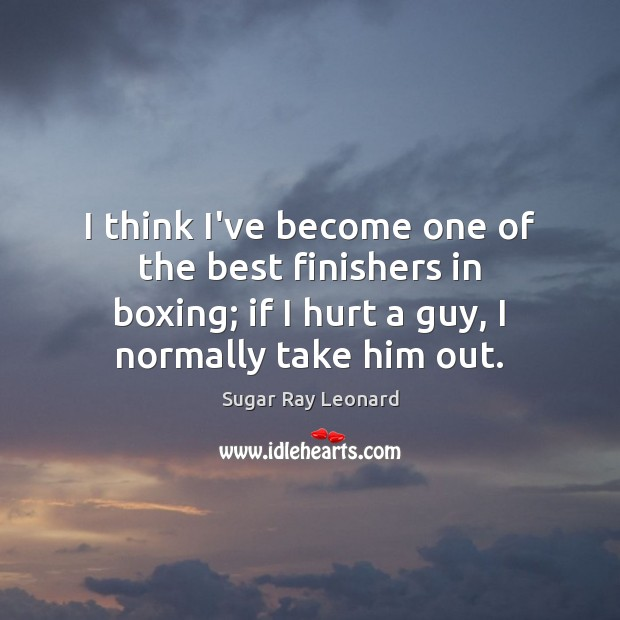 Image, I think I've become one of the best finishers in boxing; if