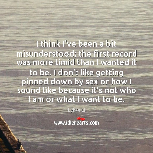 I think I've been a bit misunderstood; the first record was more Lykke Li Picture Quote