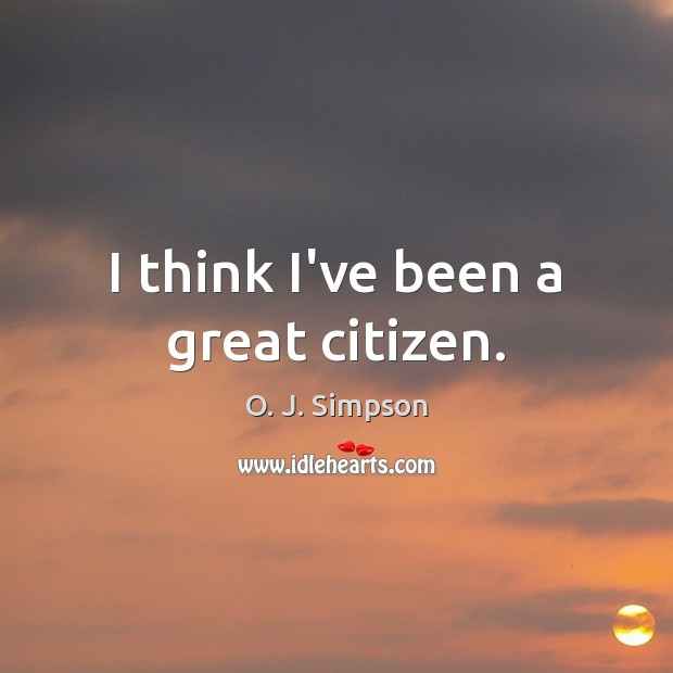 Image, I think I've been a great citizen.