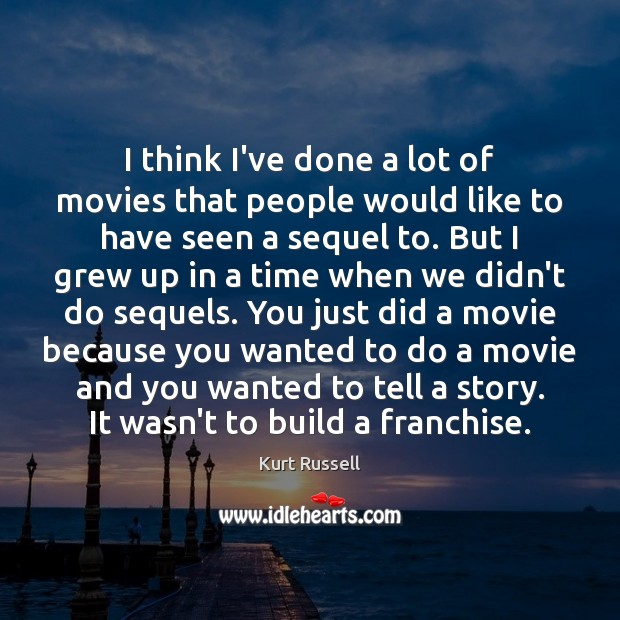 I think I've done a lot of movies that people would like Image