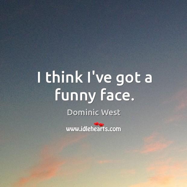 I think I've got a funny face. Image