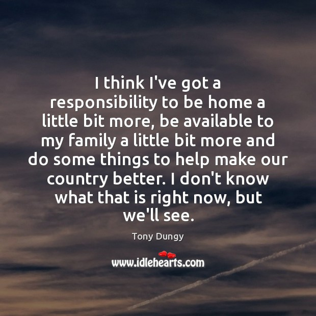 I think I've got a responsibility to be home a little bit Tony Dungy Picture Quote