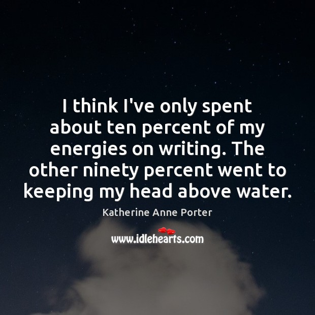 I think I've only spent about ten percent of my energies on Water Quotes Image