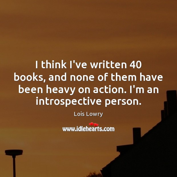 I think I've written 40 books, and none of them have been heavy Lois Lowry Picture Quote