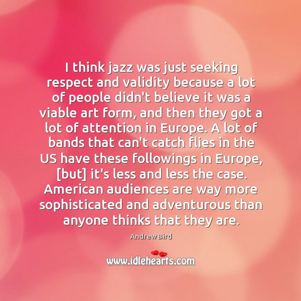 I think jazz was just seeking respect and validity because a lot Image