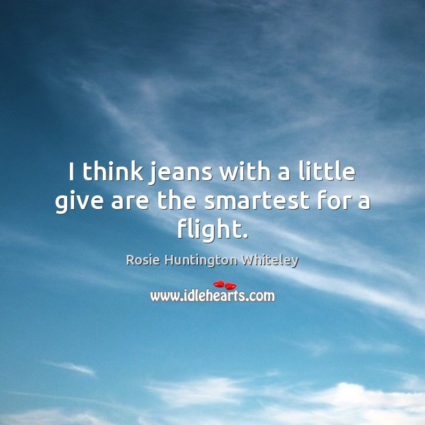 Image, I think jeans with a little give are the smartest for a flight.