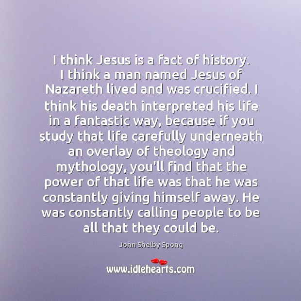 I think Jesus is a fact of history. I think a man Image