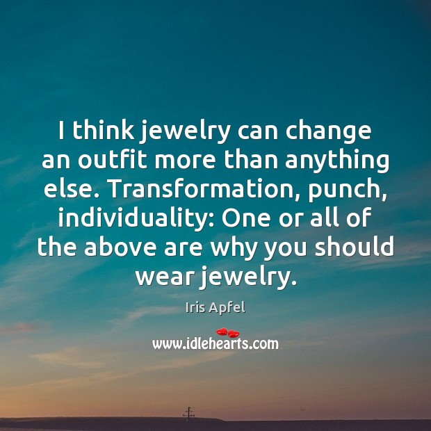 I think jewelry can change an outfit more than anything else. Transformation, Image