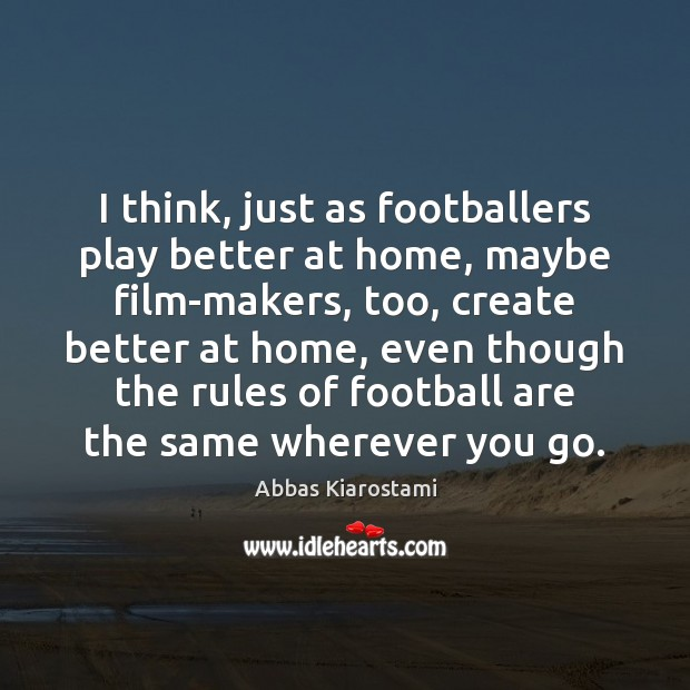 Image, I think, just as footballers play better at home, maybe film-makers, too,