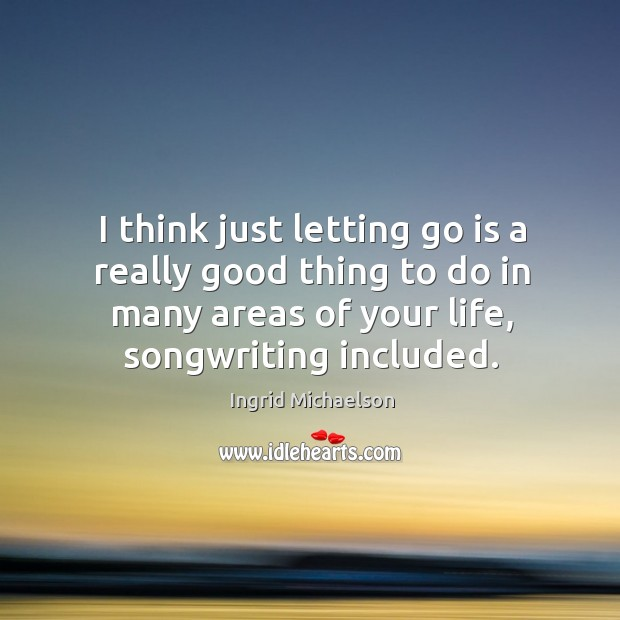 Image, I think just letting go is a really good thing to do