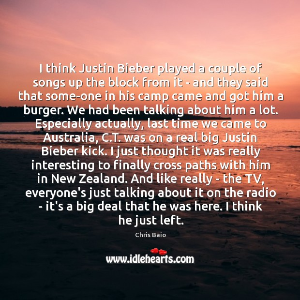 I think Justin Bieber played a couple of songs up the block Chris Baio Picture Quote