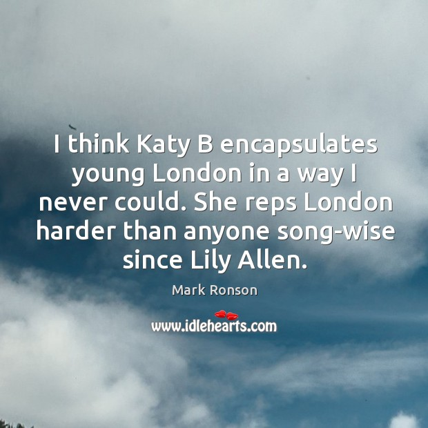 I think Katy B encapsulates young London in a way I never Mark Ronson Picture Quote