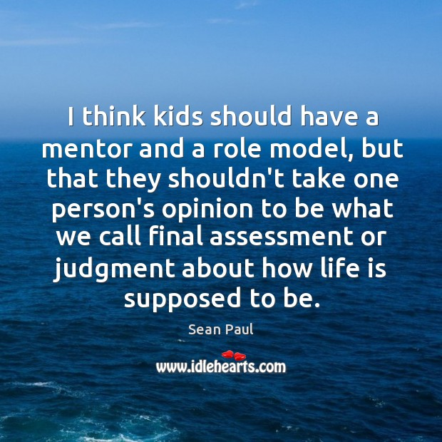 I think kids should have a mentor and a role model, but Image
