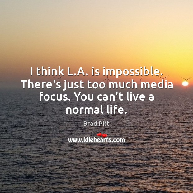 I think L.A. is impossible. There's just too much media focus. Image