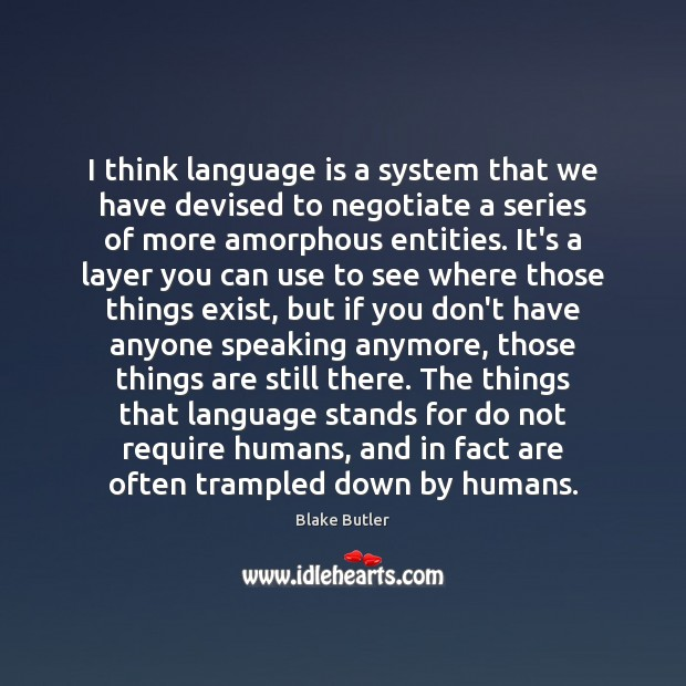 Image, I think language is a system that we have devised to negotiate