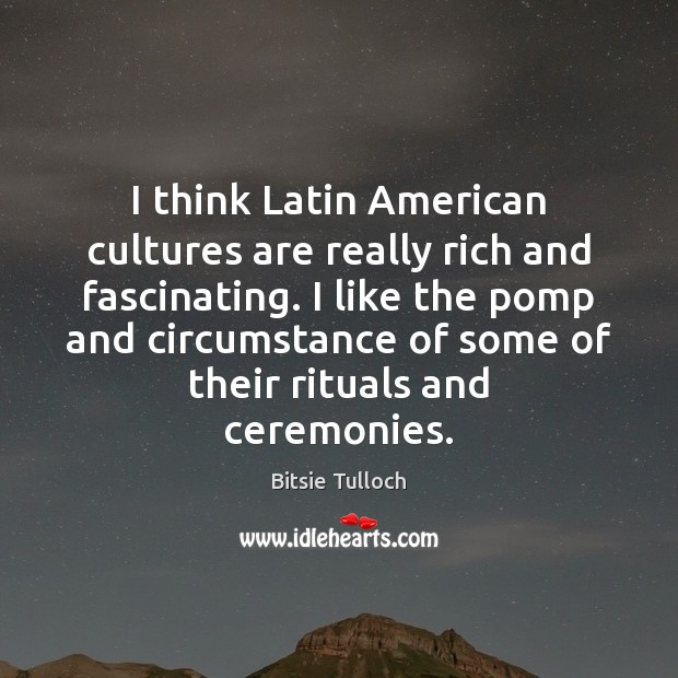 Image, I think Latin American cultures are really rich and fascinating. I like