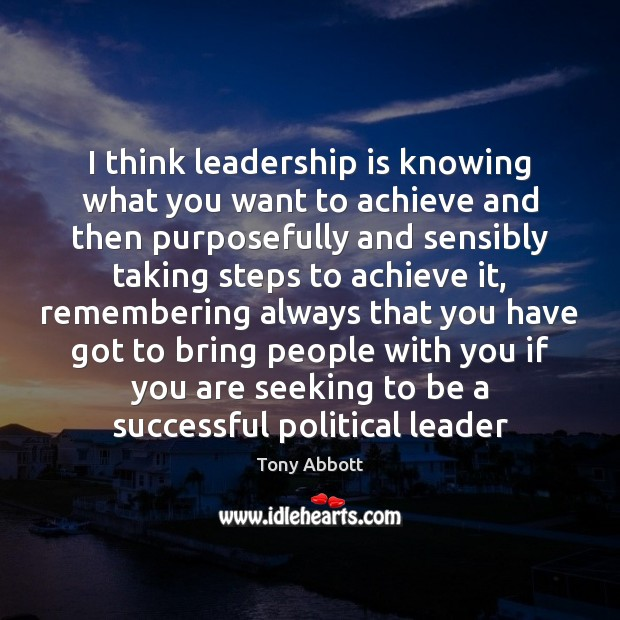 I think leadership is knowing what you want to achieve and then Image